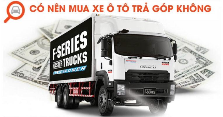 Có nên mua xe tải Isuzu trả góp?