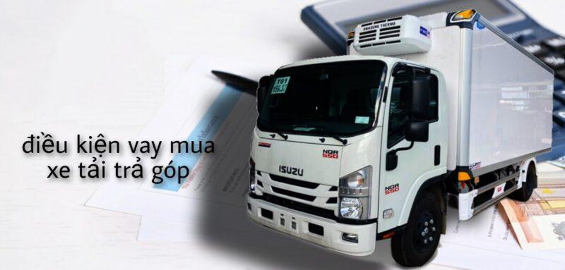 Điều kiện vay mua xe tải trả góp là gì?